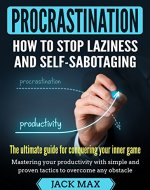 Procrastination: How To Stop Laziness And Self-Sabotaging - The Ultimate Guide For Conquering Your Inner Game. Mastering Your Productivity With Simple ... Overcome Any Obstacle. (Overcome Laziness) - Book Cover