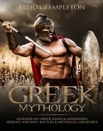 Greek Mythology: Legends of Greek Gods & Goddesses, Heroes, Ancient Battles & Mythical Creatures. - Book Cover