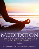 Meditation: How To Guide Your Life And Reach Your Goals: Meditation - Book Cover