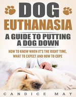 Dog Euthanasia: A Guide To Putting a Dog Down, How...