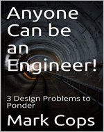 Anyone Can be an Engineer!: 3 Design Problems to Ponder - Book Cover