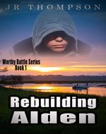 Rebuilding Alden: Motivational fiction for teens (funny, religious, inspirational book about troubled boys) (Worthy Battle 1) - Book Cover