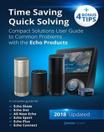 Amazon Echo: Amazon Alexa (2018 Updated) Time Saving, Quick Solving,...