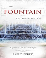 The Fountain of Living Waters: Learn to Fellowship with the Holy Spirit and Experience Intimacy With God - Book Cover