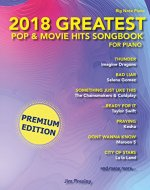 2018 Greatest Pop & Movie Hits Songbook For Piano: Piano Sheet Music - Easy Piano - Easy Piano Book - Piano Songbook - Easy Piano Keyboard - Popular Sheet Music Keyboard - Saint Valentines Day Gift - Book Cover