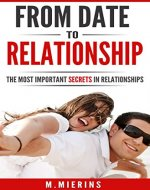 FROM DATE TO RELATIONSHIP: The Most Important Secrets in Relationships...