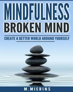 Mindfulness : Broken Mind: Create a Better World around Yourself (Mindfulness, Lifestyle, Yoga, Meditation for beginners) - Book Cover