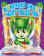 Monsters enjoy fairy tales too: (children`s book, fairy tales, bedtime story, picture books, baby books, kids book, fiction for kids, potty book) - Book Cover