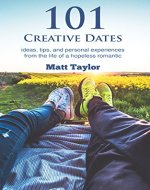 101 Creative Dates: ideas, tips, and personal experiences from the life of a hopeless romantic - Book Cover