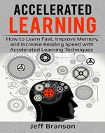 Accelerated Learning: How to Learn Fast, Improve Memory, and Increase Reading Speed with Accelerated Learning Techniques (Techniques for Students, Improve Memory, Learning Strategies) - Book Cover