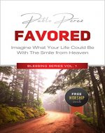 FAVORED: Imagine How Your Life Could Be With The Smile From Heaven (Blessing Series Book 1) - Book Cover