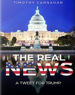 The Real News: A Tweet For Trump - Book Cover