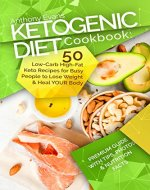Ketogenic Diet Cookbook: 50 Low-Carb High-Fat Keto Recipes for Busy...