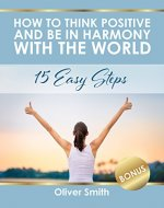 How to Think Positive and be in Harmony with the World: 15 Easy Steps - Book Cover