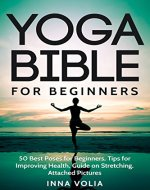 Yoga Bible For Beginners: 50 Best Poses for Beginners, Tips for Improving Health, Guide on stretching, Attached Pictures - Book Cover