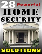 28 Powerful Home Security Solutions: How to Stop Burglars from Targeting Your Home and Stealing Your Valuables - Book Cover