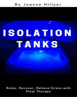 Isolation Tanks: Relax, Recover, Relieve Stress with Float Therapy - Book Cover
