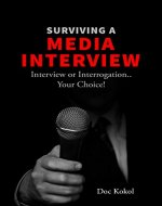 Surviving a Media Interview: Interview or Interrogation... Your Choice! - Book Cover