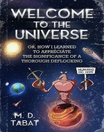 Welcome to the Universe: Or, How I Learned to Appreciate the Significance of a Thorough DeFlocking - Book Cover