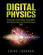 Digital Physics: The Physics of Information, Computation, Self-Organization and Consciousness Q&A - Book Cover
