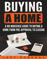 Buying a Home: A No Nonsense 20 Step Guide to Buying Your Home from Pre-Approval to Closing ((First time home buyers, New Home, How to Buy a Home, Steps to Buying)) - Book Cover
