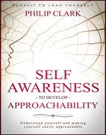 Self Awareness to develop Approachability: Understand yourself and making yourself easily approachable (Pursuit to Lead Yourself Book 4) - Book Cover