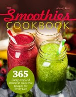 The Smoothies Cookbook: 365 Energizing and Delicious Smoothie Recipes for...