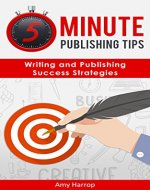 5 Minute Publishing Tips: Writing and Publishing Success Strategies - Book Cover