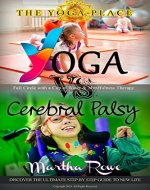 Yoga vs. Cerebral Palsy, or Full Circle with a Cup of Water & Mindfulness Therapy (The Yoga Place Book): Healthy Living, Child Development, Yoga Poses, Teaching Yoga, Benefits of Yoga, Child Support - Book Cover