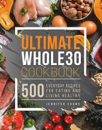 Ultimate Whole30 Cookbook: 500 Everyday Recipes for Eating and Living Healthy - Book Cover