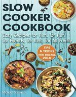 SLOW COOKER COOKBOOK: Easy Recipes for Him,  for Her, for Friends, for Kids,  for All Family - Book Cover