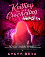 Knitting & Crocheting Combined with Meditation: Knitting and Crochet for Beginners Manual with Easy to Follow Instructions Handy Tips and Tricks Great for Mental Stimulation and Health - Book Cover