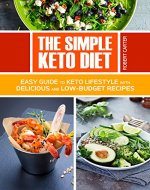 The Simple Keto Diet: Easy Guide to Keto Lifestyle with Delicious and low-Budget Recipes - Book Cover