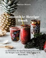 Smoothie Recipe Book: +50 Smoothie Recipes Including Smoothies for Weight-Loss, Detox, Anti-Aging & So Much More! (Healthy Food Book 87) - Book Cover