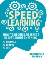 Speed Learning: How To Become An Expert In Just About Anything (Business, School, Life) - Book Cover