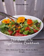 The Complete Vegetarian Cookbook: 100+ Delicious No-Fuss Meals for Busy People (Healthy Food Book 92) - Book Cover