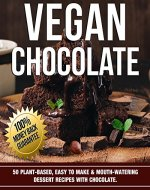 Vegan Chocolate: 50 Plant-Based, Easy To Make & Mouth-Watering Dessert Recipes with chocolate (Vegan Food Book 3) - Book Cover