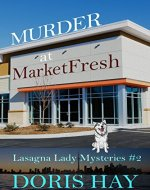 Murder at MarketFresh (Lasagna Lady Mysteries Book 2) - Book Cover