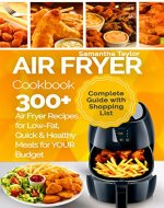 Air Fryer Cookbook: 300 + Air Fryer Recipes for Low-Fat Quick & Healthy meals for YOUR Budget - Book Cover