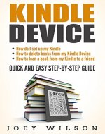 Kindle Device: How do I Set Up My Kindle, How to Delete Books from My Kindle Device and How to Loan a Book From My Kindle to a Friend - Quick and Easy Step-by-Step Guide - Book Cover
