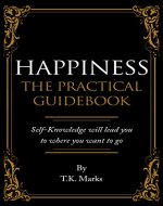 Happiness: The Practical Guidebook (Self-improvement, personal development, mental and emotional health, happiness, psychology) - Book Cover