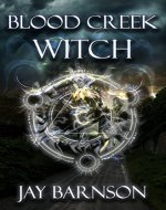Blood Creek Witch: A paranormal fantasy (Blood Creek Saga Book...