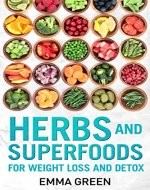 Herbs and Superfoods: For Weight Loss and Detox (Emma Greens...