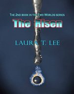 The Risen: Written by Laura T. Lee at age 11, 50,000 words (Two Worlds Book 2) - Book Cover