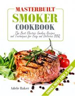 Masterbuilt Smoker Cookbook: The Best Electric Smoker Recipes and Technique for Easy and Delicious BBQ (Electric Smoker Cookbook, Smoking Meat Cookbook, The Best BBQ Recipes) - Book Cover