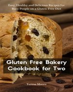 Gluten Free Bakery Cookbook for Two:  Easy, Healthy and Delicious Recipes for Busy People on a Gluten-Free Diet (Healthy Food 95) - Book Cover