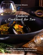Diabetic Cookbook for Two: 105+ The Best Diabetic Recipes for Good Health, Quick and Easy Delicious Meals (Healthy Food 94) - Book Cover