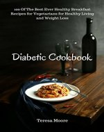 Diabetic Cookbook: 100 Of The Best Ever Healthy Breakfast Recipes for Vegetarians for Healthy Living and Weight Loss (Healthy Food Book 96) - Book Cover