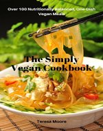 The Simply Vegan Cookbook: Over 100 Nutritionally Balanced, One-Dish Vegan Meals (Healthy Food Book 98) - Book Cover