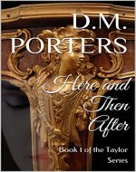 Here and Then After: Book 1 of the Taylor Series - Book Cover